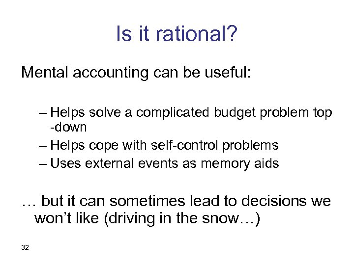 Is it rational? Mental accounting can be useful: – Helps solve a complicated budget