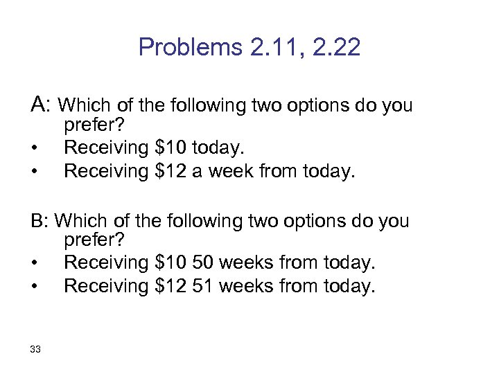 Problems 2. 11, 2. 22 A: Which of the following two options do you