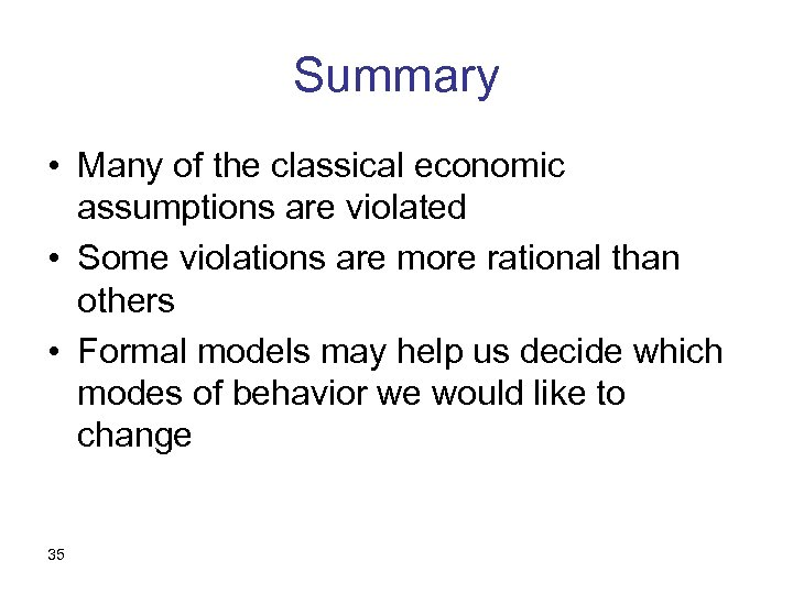 Summary • Many of the classical economic assumptions are violated • Some violations are