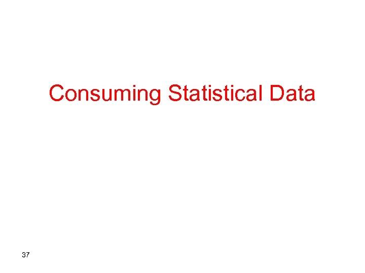 Consuming Statistical Data 37