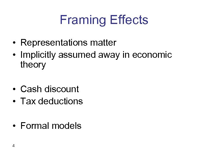 Framing Effects • Representations matter • Implicitly assumed away in economic theory • Cash