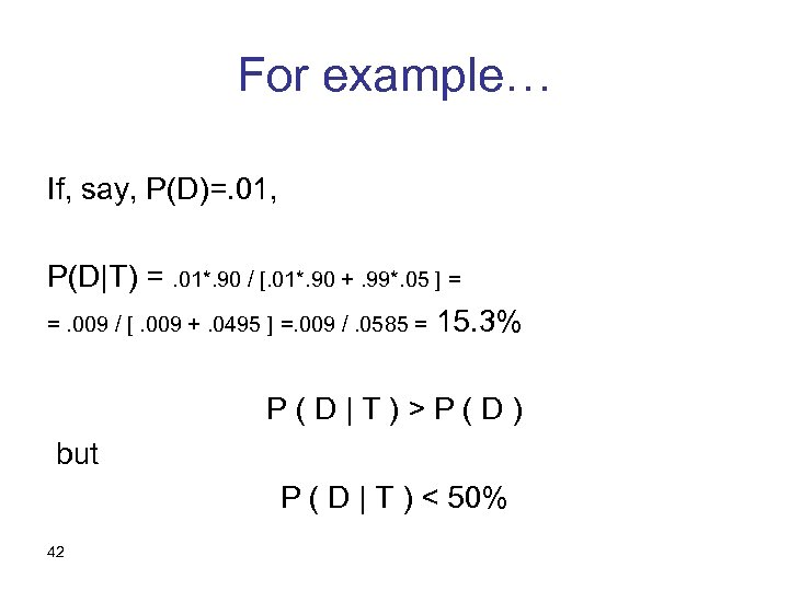 For example… If, say, P(D)=. 01, P(D T) =. 01*. 90 / [. 01*. 90