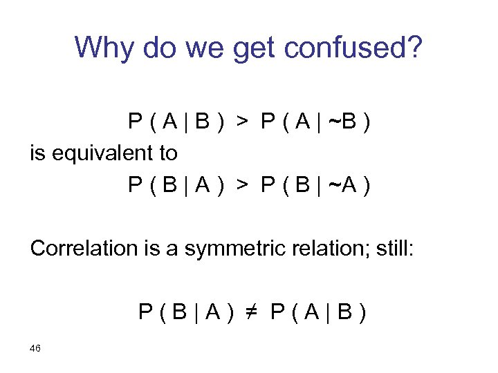 Why do we get confused? P ( A   B ) > P (