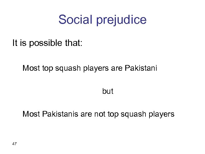 Social prejudice It is possible that: Most top squash players are Pakistani but Most