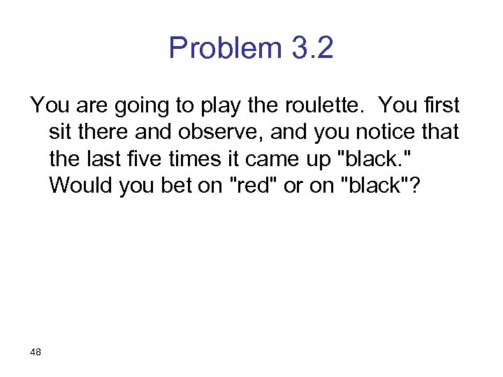 Problem 3. 2 You are going to play the roulette. You first sit there