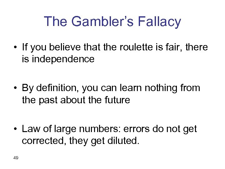 The Gambler's Fallacy • If you believe that the roulette is fair, there is
