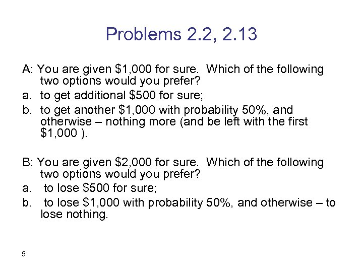 Problems 2. 2, 2. 13 A: You are given $1, 000 for sure. Which