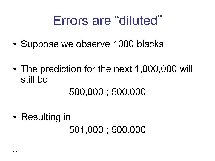 """Errors are """"diluted"""" • Suppose we observe 1000 blacks • The prediction for the"""