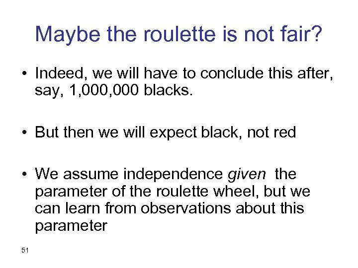 Maybe the roulette is not fair? • Indeed, we will have to conclude this
