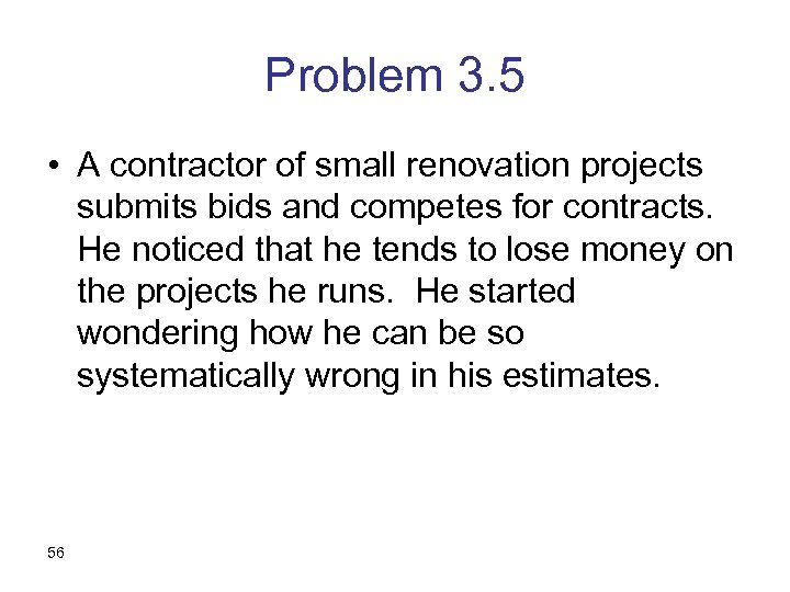 Problem 3. 5 • A contractor of small renovation projects submits bids and competes