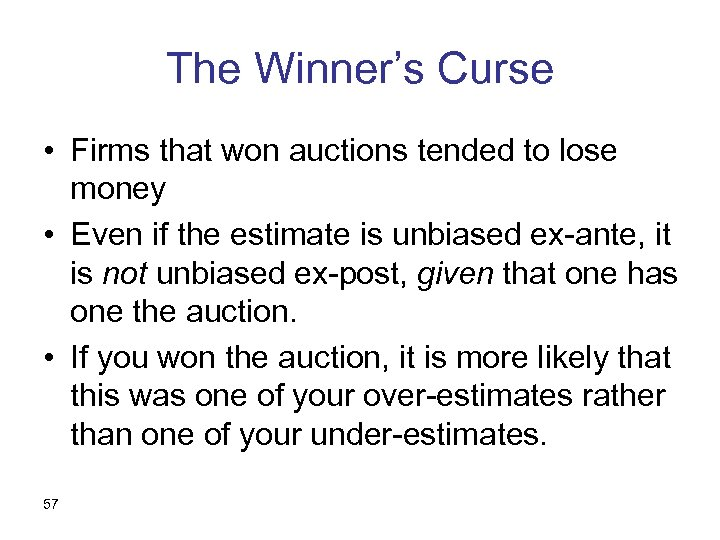 The Winner's Curse • Firms that won auctions tended to lose money • Even