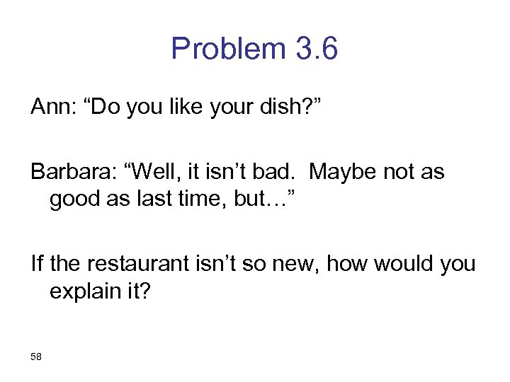 """Problem 3. 6 Ann: """"Do you like your dish? """" Barbara: """"Well, it isn't"""