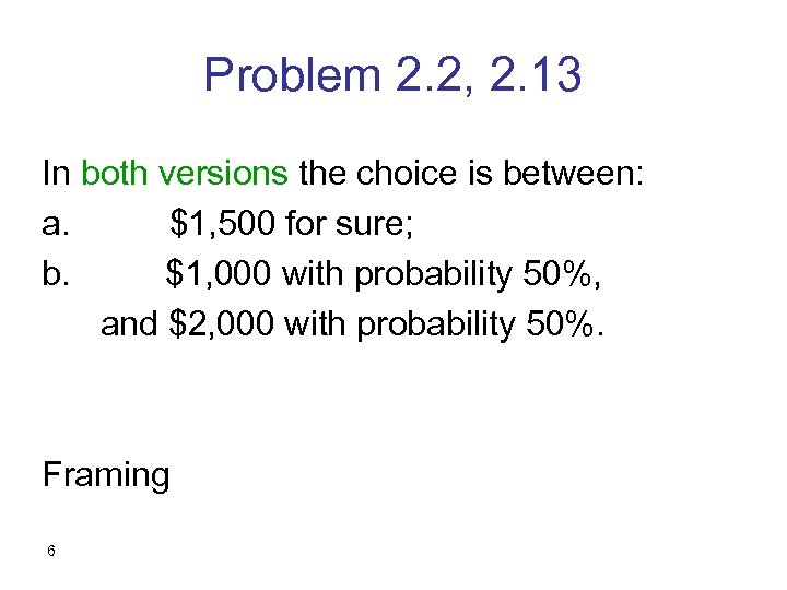 Problem 2. 2, 2. 13 In both versions the choice is between: a. $1,