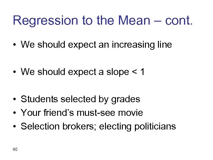 Regression to the Mean – cont. • We should expect an increasing line •