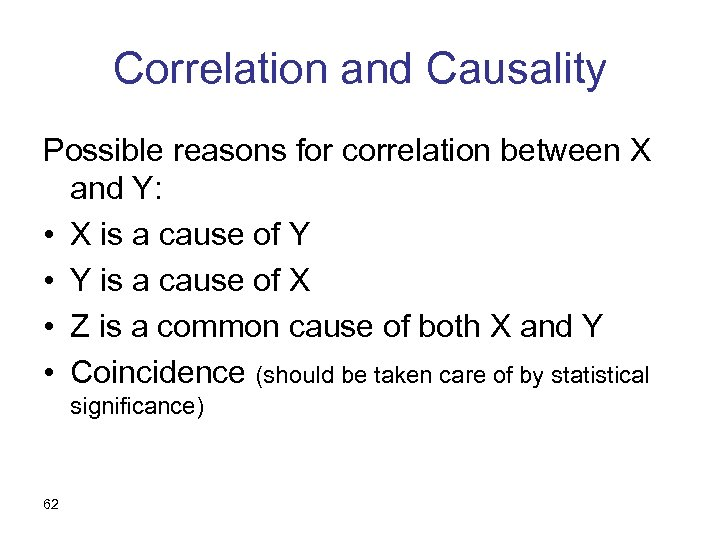 Correlation and Causality Possible reasons for correlation between X and Y: • X is