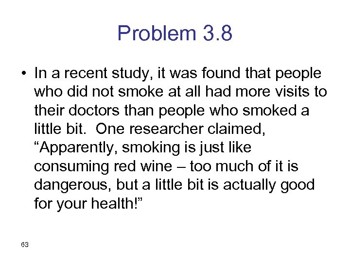 Problem 3. 8 • In a recent study, it was found that people who
