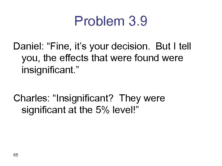 """Problem 3. 9 Daniel: """"Fine, it's your decision. But I tell you, the effects"""
