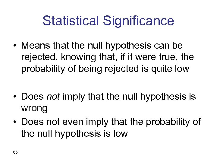 Statistical Significance • Means that the null hypothesis can be rejected, knowing that, if