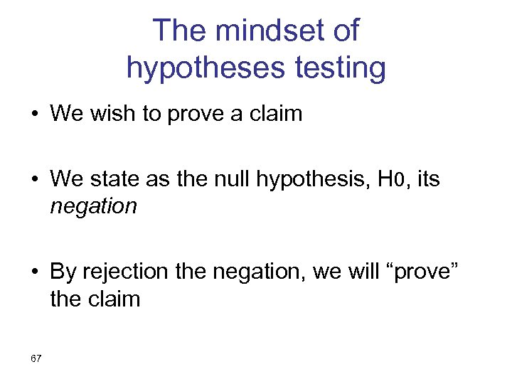The mindset of hypotheses testing • We wish to prove a claim • We
