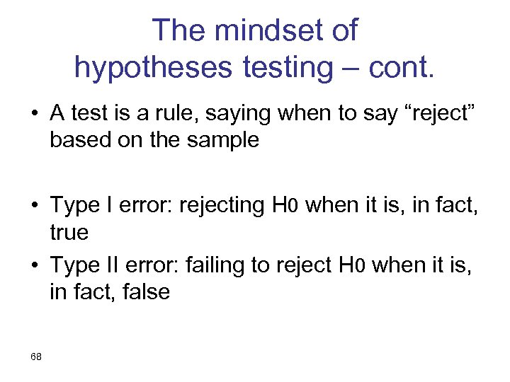 The mindset of hypotheses testing – cont. • A test is a rule, saying