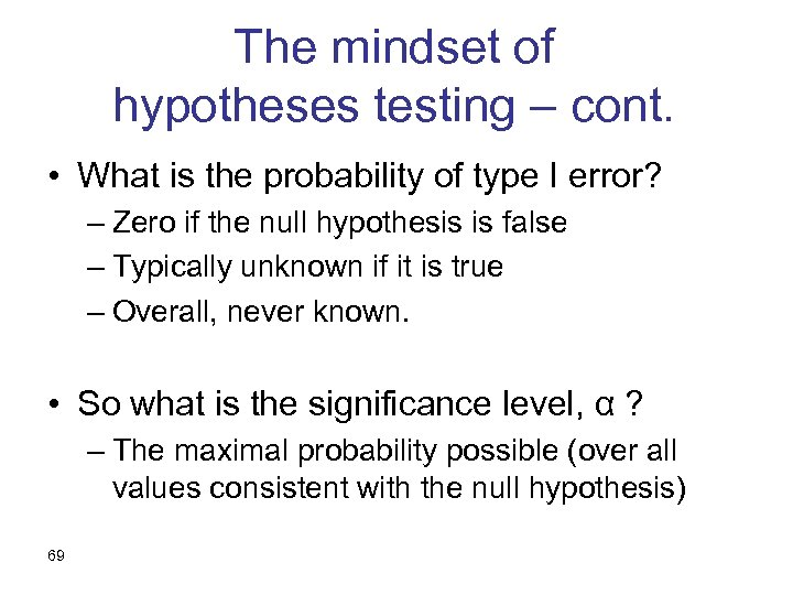 The mindset of hypotheses testing – cont. • What is the probability of type