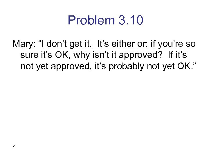"""Problem 3. 10 Mary: """"I don't get it. It's either or: if you're so"""