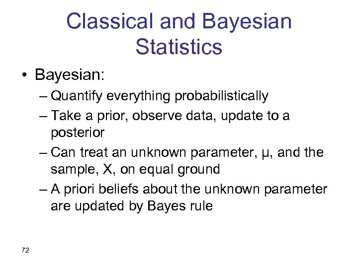 Classical and Bayesian Statistics • Bayesian: – Quantify everything probabilistically – Take a prior,