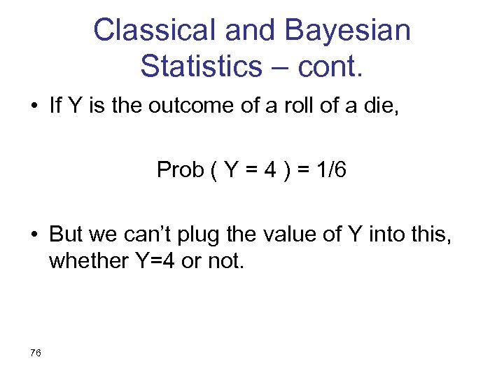Classical and Bayesian Statistics – cont. • If Y is the outcome of a