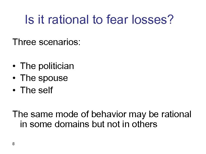 Is it rational to fear losses? Three scenarios: • The politician • The spouse