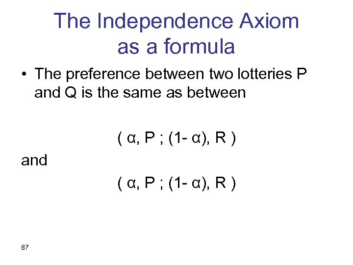 The Independence Axiom as a formula • The preference between two lotteries P and