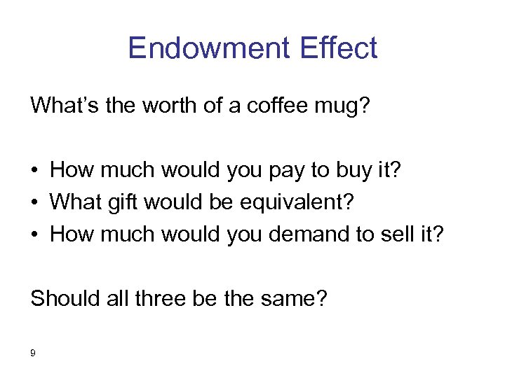 Endowment Effect What's the worth of a coffee mug? • How much would you
