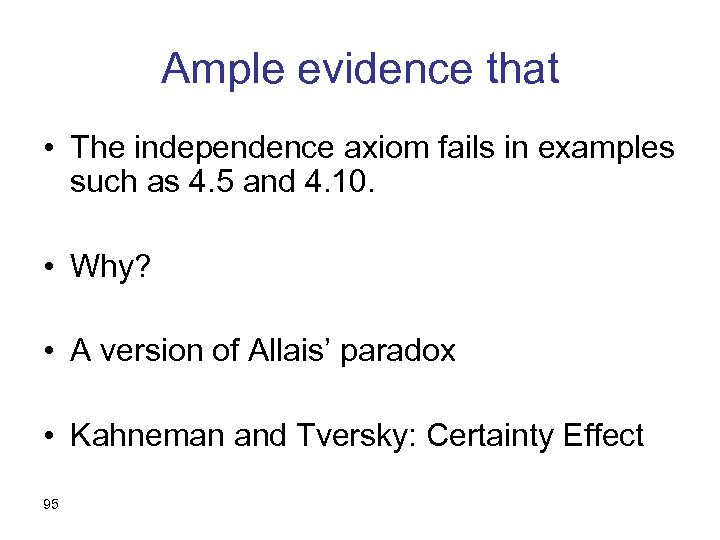 Ample evidence that • The independence axiom fails in examples such as 4. 5