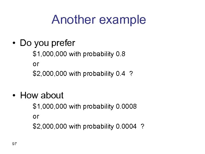 Another example • Do you prefer $1, 000 with probability 0. 8 or $2,