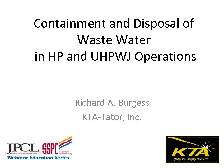 Containment and Disposal of Waste Water in HP and UHPWJ Operations Richard A. Burgess