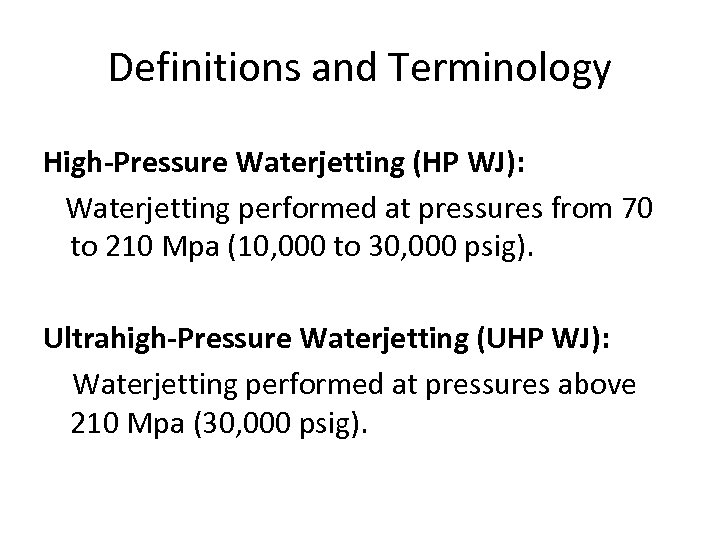 Definitions and Terminology High-Pressure Waterjetting (HP WJ): Waterjetting performed at pressures from 70 to