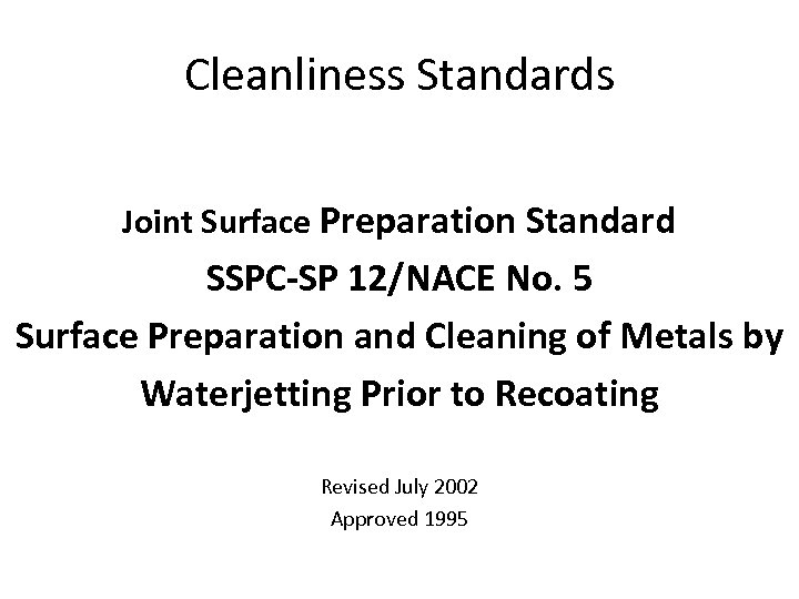 Cleanliness Standards Joint Surface Preparation Standard SSPC-SP 12/NACE No. 5 Surface Preparation and Cleaning