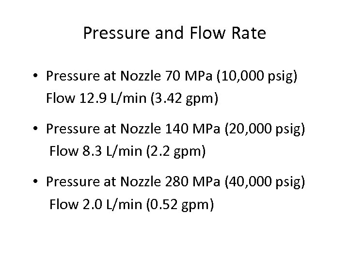 Pressure and Flow Rate • Pressure at Nozzle 70 MPa (10, 000 psig) Flow