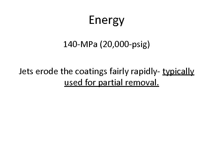 Energy 140 -MPa (20, 000 -psig) Jets erode the coatings fairly rapidly- typically used