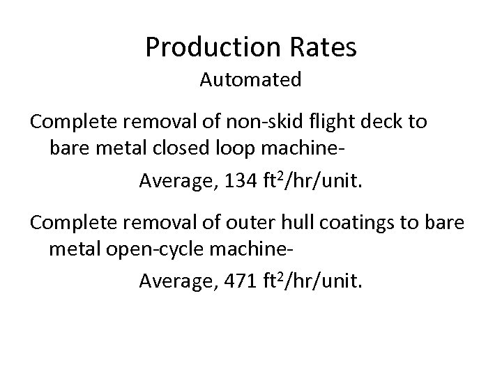 Production Rates Automated Complete removal of non-skid flight deck to bare metal closed loop