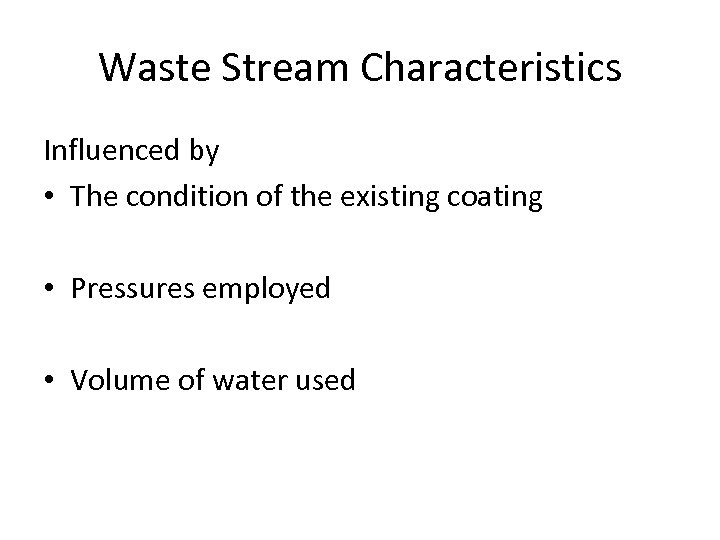Waste Stream Characteristics Influenced by • The condition of the existing coating • Pressures
