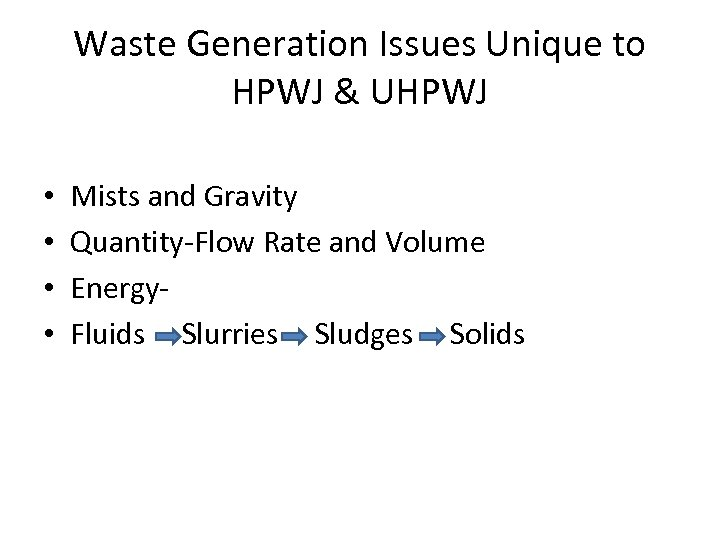 Waste Generation Issues Unique to HPWJ & UHPWJ • • Mists and Gravity Quantity-Flow