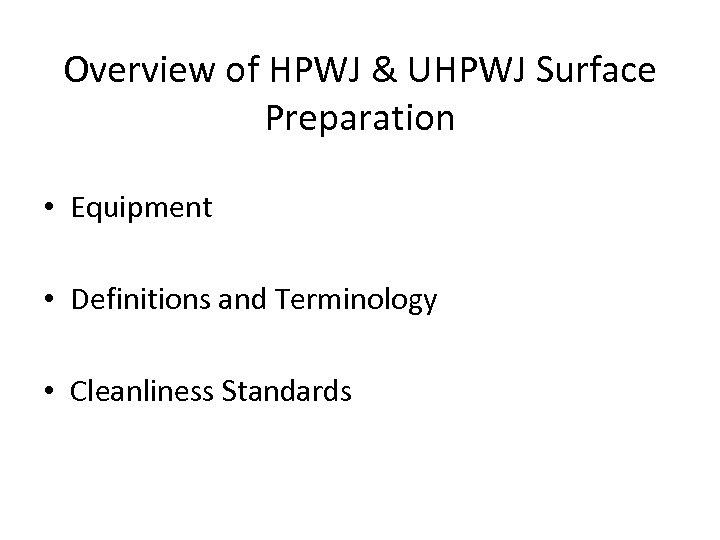 Overview of HPWJ & UHPWJ Surface Preparation • Equipment • Definitions and Terminology •