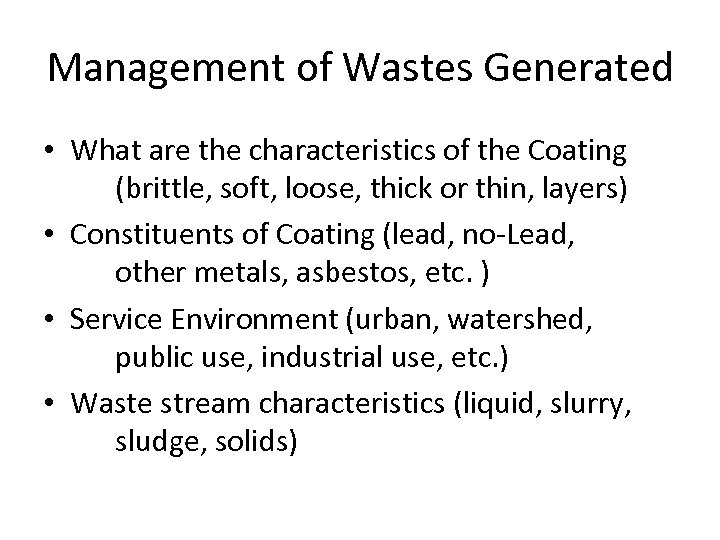 Management of Wastes Generated • What are the characteristics of the Coating (brittle, soft,