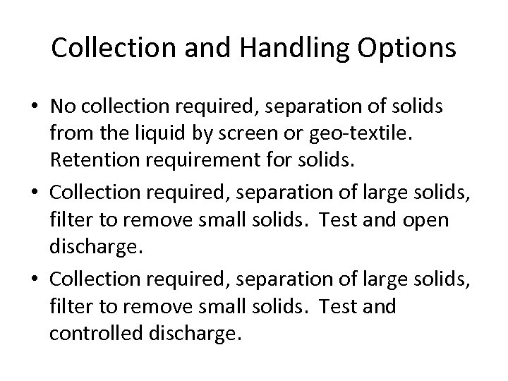 Collection and Handling Options • No collection required, separation of solids from the liquid