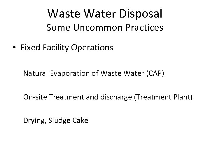 Waste Water Disposal Some Uncommon Practices • Fixed Facility Operations Natural Evaporation of Waste