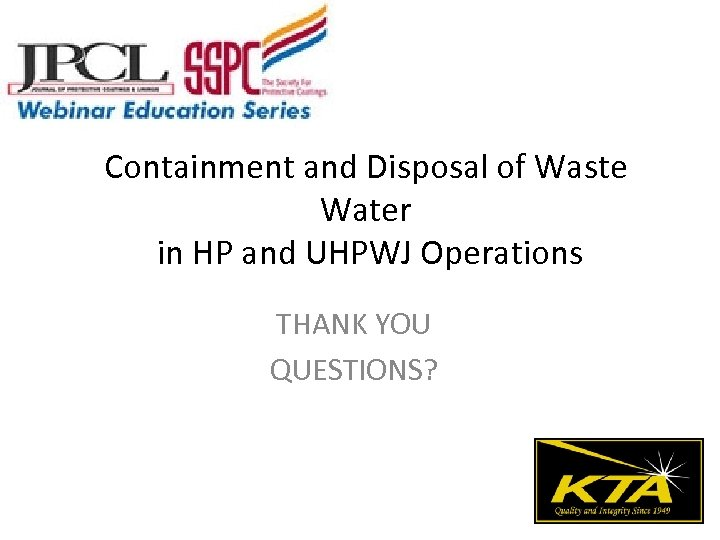 Containment and Disposal of Waste Water in HP and UHPWJ Operations THANK YOU QUESTIONS?