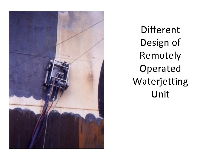 Different Design of Remotely Operated Waterjetting Unit