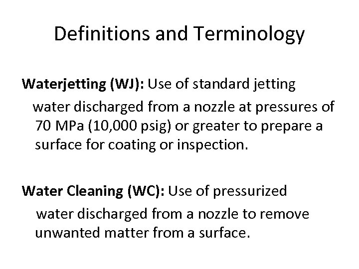 Definitions and Terminology Waterjetting (WJ): Use of standard jetting water discharged from a nozzle