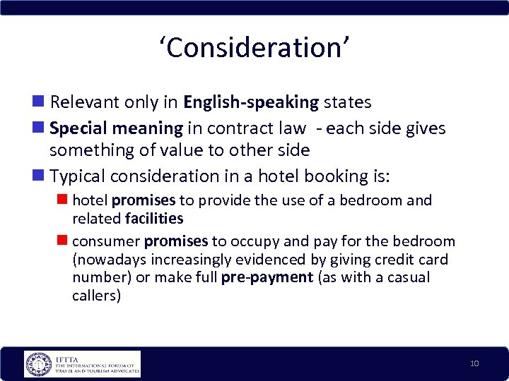 'Consideration' Relevant only in English-speaking states Special meaning in contract law - each side