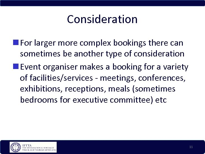 Consideration For larger more complex bookings there can sometimes be another type of consideration